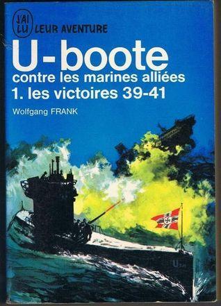 U-boot contrre les marines alliées. 1. les victoires 39-41 Wolfgang Frank