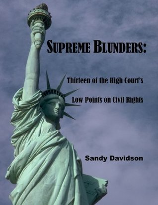 Supreme Blunders: Thirteen of the High Courts Low Points on Civil Rights  by  Sandy Davidson