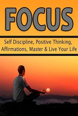 Focus: Self Discipline, Positive Thinking, Affirmations, Master & Live Your Life Zac Dixon