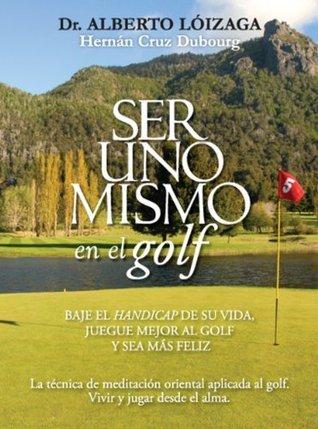 Ser Uno Mismo en el Golf  by  Hernán Cruz Dubourg