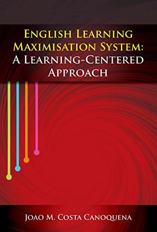 English Learning Maximisation System: A Learning-Centered Approach Joao M. Costa Canoquena