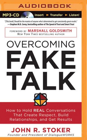 Overcoming Fake Talk: How to Hold REAL Conversations that Create Respect, Build Relationships, and Get Results  by  John R. Stoker