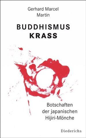 Buddhismus krass: Botschaften der japanischen Hijiri-Mönche Gerhard Marcel Martin