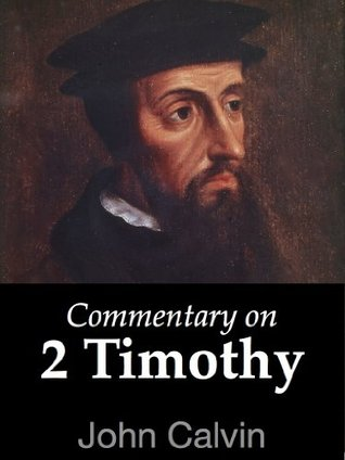 Commentary on 2 Timothy  by  John Calvin
