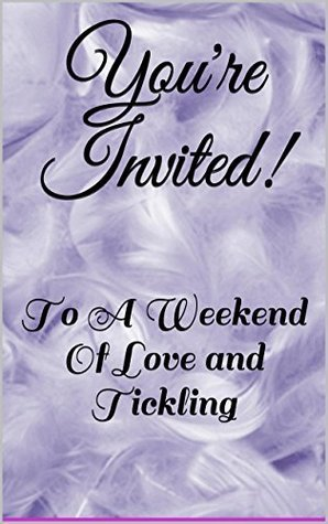 Youre Invited!: To A Weekend Of Love and Tickling  by  Prudence P. Keats
