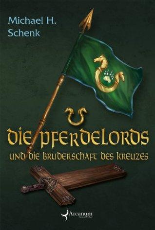 Die Pferdelords und die Bruderschaft des Kreuzes: Band 10  by  Michael H. Schenk