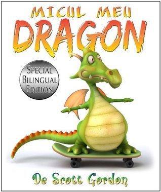 Micul Meu Dragon: Special Bilingual Edition  by  Scott Gordon