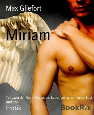 Miriam: Teil zwei der Reihe: Nicki, ein Leben zwischen Liebe, Lust und SM  by  Max Gliefort