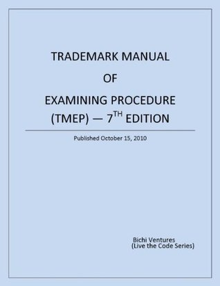 Trademark Manual of Examining Procedure (TMEP) - 7th Edition (Live the Code)  by  United States Patent and Trademark Office
