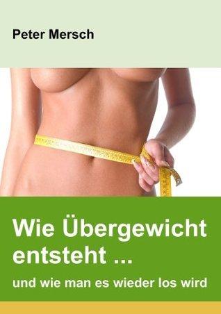 Wie Übergewicht entsteht ... und wie man es wieder los wird  by  Peter Mersch