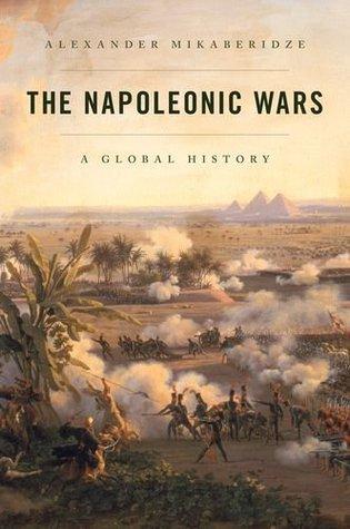 The Napoleonic Wars: A Global History Alexander Mikaberidze
