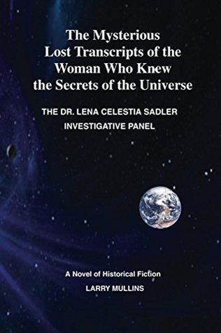 The Mysterious Lost Transcripts of the Woman Who Knew the Secrets of the Universe Larry Mullins