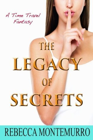 The Legacy Of Secrets (The Legacy Series Book 1)  by  Rebecca Montemurro