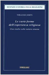 Le varie forme dellesperienza religiosa. Uno studio sulla natura umana William James