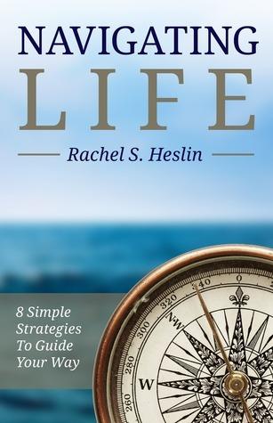 Navigating Life: 8 Simple Strategies to Guide Your Way Rachel S. Heslin