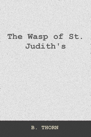 The Wasp of St. Judiths  by  B Thorn