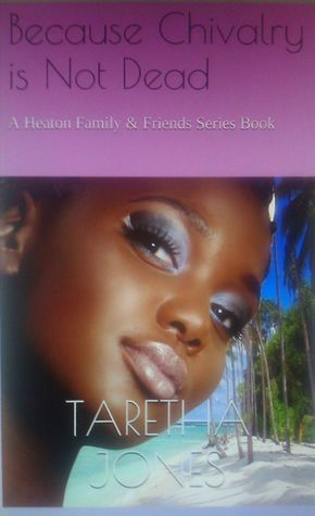 Because Chivalry is not Dead  by  Taretha Jones