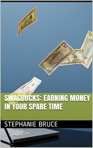Swagbucks: Earning Money In Your Spare Time Stephanie Bruce