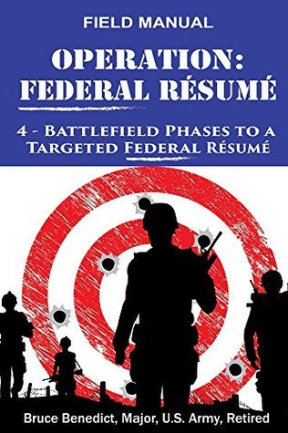 Operation: Federal Resume: 4 Battlefield Phases to a Targeted Federal Resume Bruce Benedict