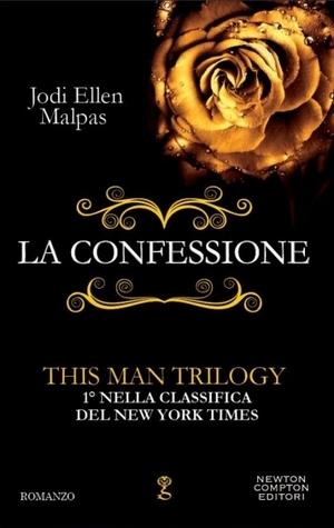 La confessione - This Man Trilogy (This Man, #1)  by  Jodi Ellen Malpas