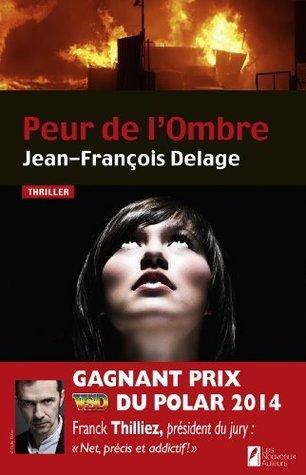 Peur de lOmbre. Gagnant Prix VSD du Polar 2014.  by  Jean-francois Delage
