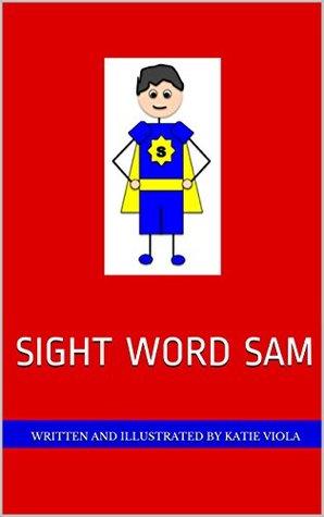 Sight Word Sam  by  Katie Viola
