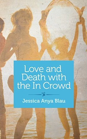 Love and Death with the In Crowd: Stories Jessica Anya Blau