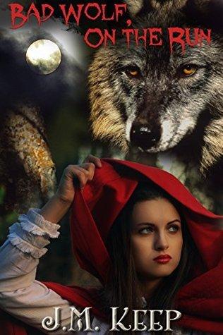 Bad Wolf, On the Run: A Dark Fairy Tale J.M. Keep