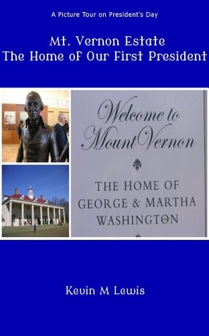 Mt. Vernon Estate - The Home of Our First President Kevin Lewis