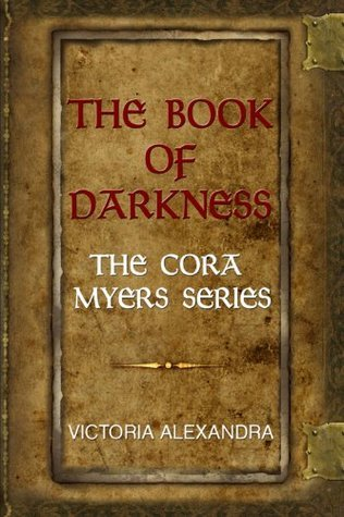 The Book of Darkness: The Cora Myers Series  by  Victoria Alexandra
