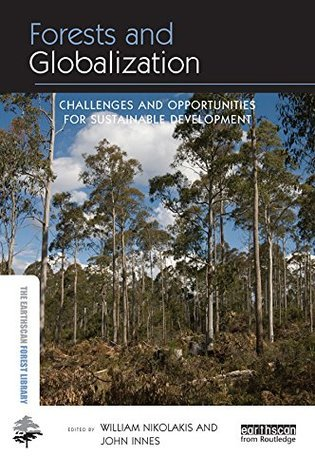 Forests and Globalization: Challenges and Opportunities for Sustainable Development  by  William Nikolakis