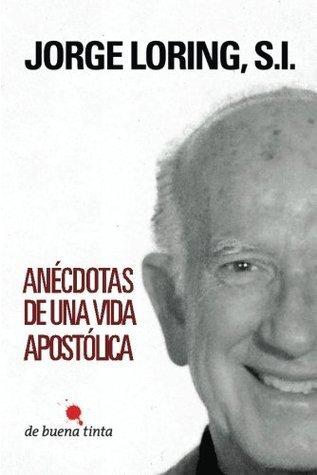 Anécdotas de una vida apostólica Jorge Loring