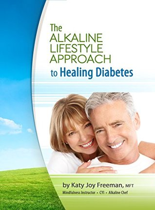The Alkaline Lifestyle Approach to Healing Diabetes Katy Joy Freeman