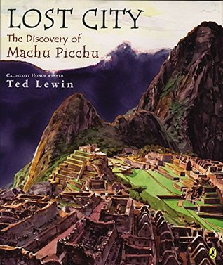 Lost City: The Discovery of Machu Picchu  by  Ted Lewin
