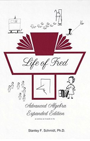 Life of Fred Advanced Algebra Expanded Edition Stanley F. Schmidt