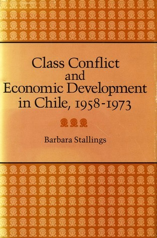 Class Conflict and Economic Development in Chile, 1958-1973  by  Barbara Stallings