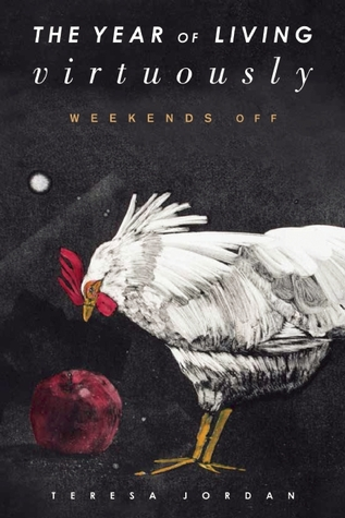 The Year of Living Virtuously: Weekends Off  by  Teresa Jordan