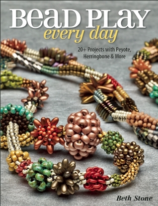 Bead Play Every Day: 20+ Projects with Peyote, Herringbone, and More  by  Beth Stone