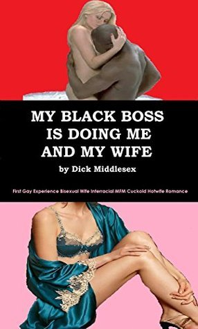 My Black Boss Is Doing Me And My Wife  by  Dick Middlesex