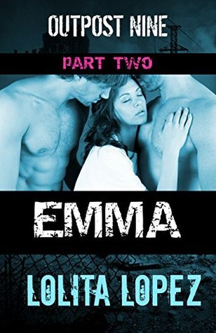 Emma: Part Two (Outpost Nine Book 2)  by  Lolita Lopez