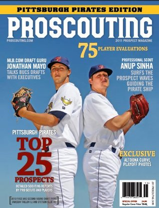 ProScoutings 2011 Pittsburgh Pirates Prospect Guide Anup Sinha