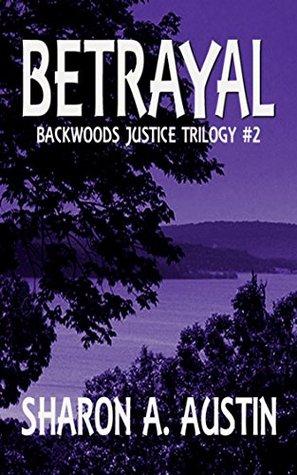 Betrayal (Backwoods Justice Trilogy Book 2) Sharon A. Austin