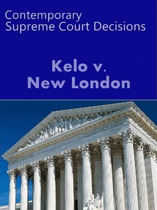 Kelo v. New London, 545 US 469 (2005) (Contemporary Case Law Series) US Supreme Court