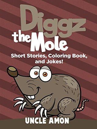 Books for Kids: Diggz the Mole (Children Story Books: Early Readers Fiction Books Bedtime Stories Collection): Kids Books - Bedtime Stories For Kids - ... (Fun Time Series for Beginning Readers) Uncle Amon