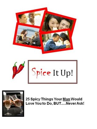 Spice It Up! 25 Spicy Things Your Man Would Love For You to Do, .... Never Ask! S.Raymond
