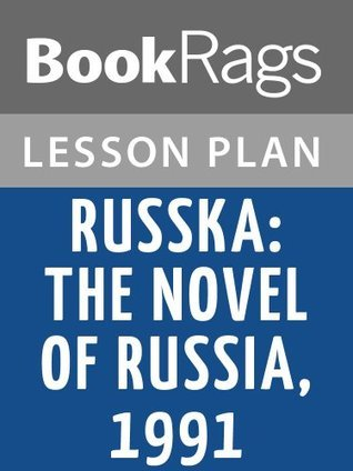 Russka: The Novel of Russia 1991  by  Edward Rutherfurd Lesson Plans by BookRags