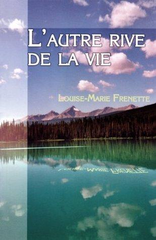 Lautre rive de la vie  by  Louise-Marie Frenette