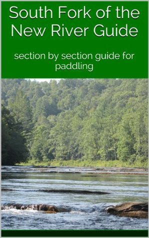 South Fork of the New River Guide: section section guide for paddling by Connie Jo