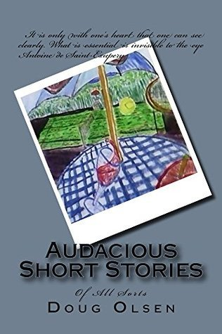 Audacious Short Stories: Of All Sorts  by  Doug Olsen