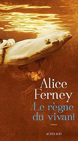 Le Règne du vivant  by  Alice Ferney